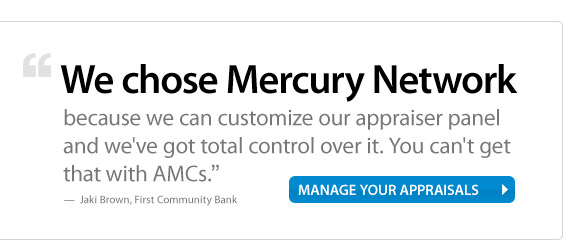 We chose Mercury Network because we can customize our appraiser panel and we've got total control over it. You can't get that with AMCs - Jaki Brown, First Community Bank